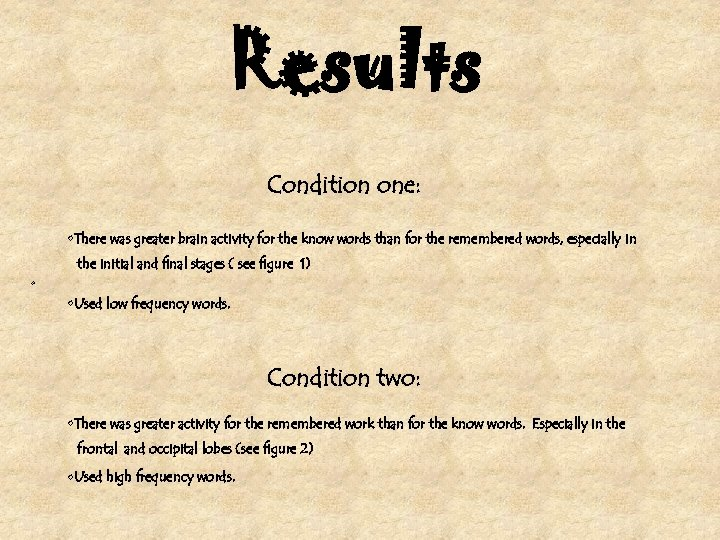 Results Condition one: • There was greater brain activity for the know words than