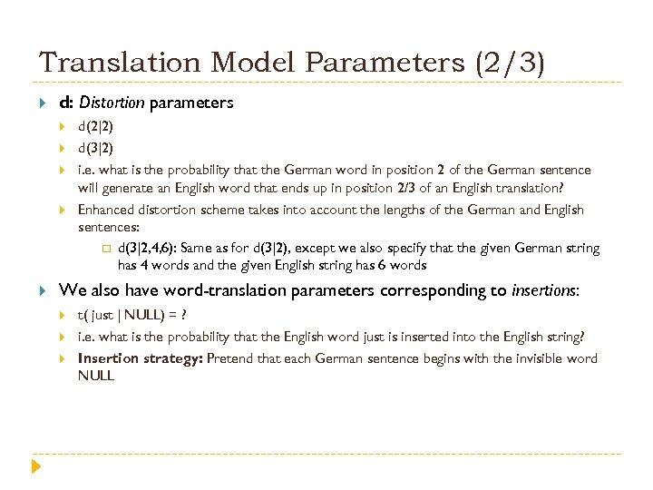 Translation Model Parameters (2/3) d: Distortion parameters d(3|2) i. e. what is the probability