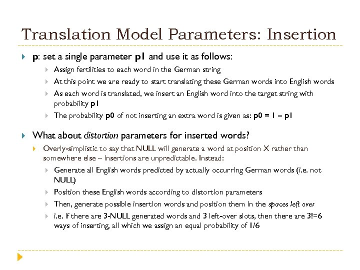 Translation Model Parameters: Insertion p: set a single parameter p 1 and use it