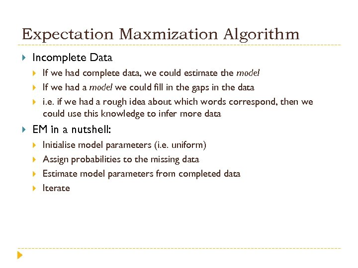 Expectation Maxmization Algorithm Incomplete Data If we had complete data, we could estimate the