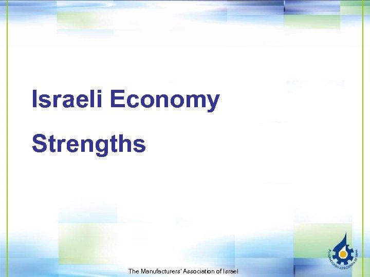 Israeli Economy Strengths The Manufacturers' Association of Israel