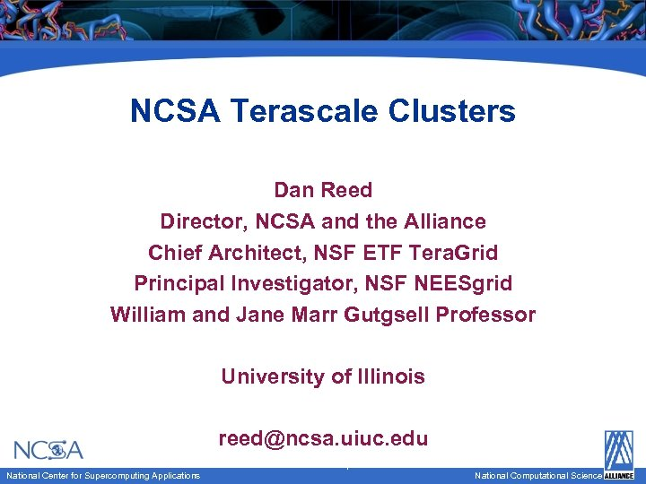 NCSA Terascale Clusters Dan Reed Director, NCSA and the Alliance Chief Architect, NSF ETF