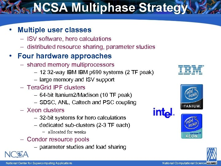NCSA Multiphase Strategy • Multiple user classes – ISV software, hero calculations – distributed