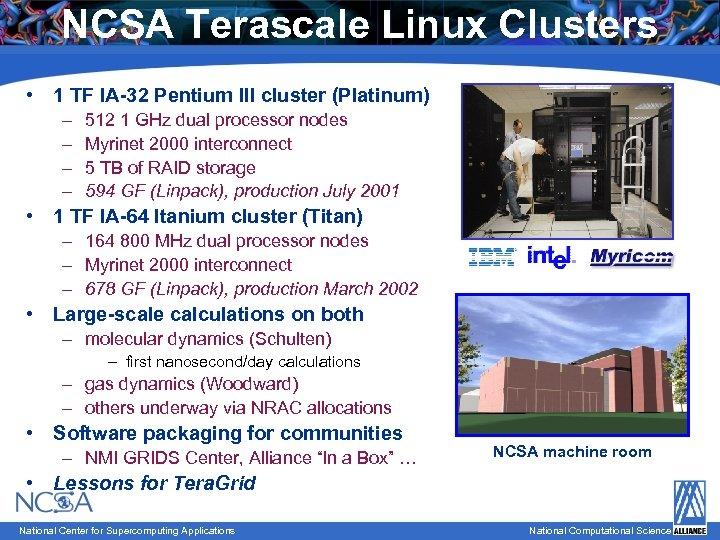 NCSA Terascale Linux Clusters • 1 TF IA-32 Pentium III cluster (Platinum) – –