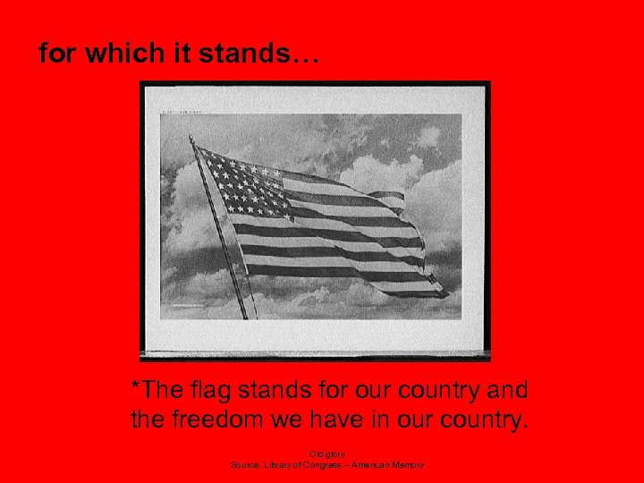 for which it stands… *The flag stands for our country and the freedom we