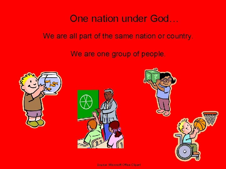 One nation under God… We are all part of the same nation or country.