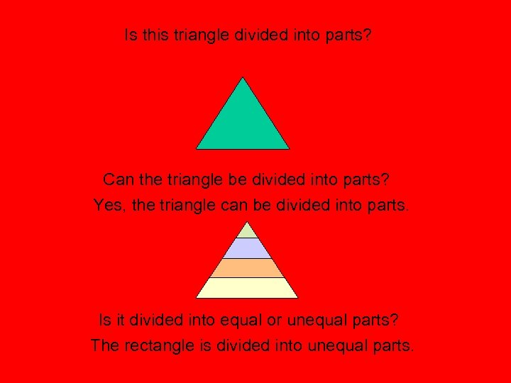 Is this triangle divided into parts? Can the triangle be divided into parts? Yes,