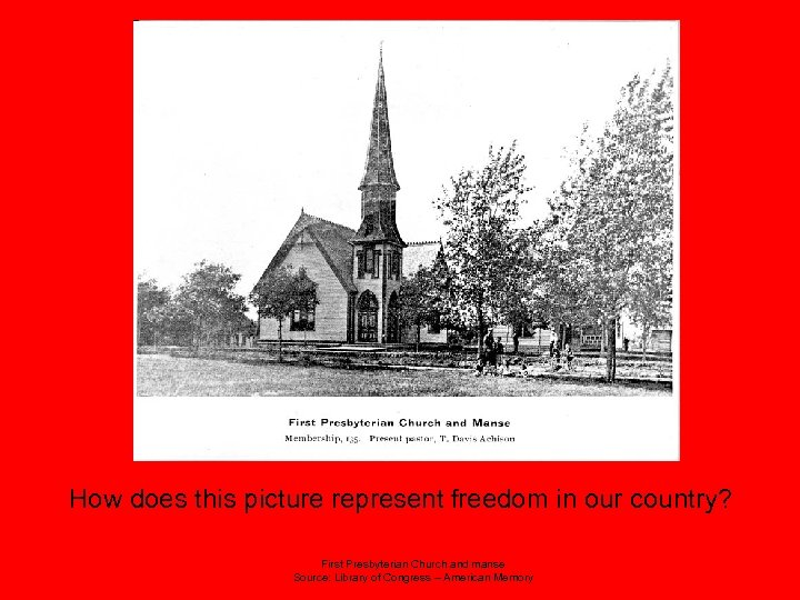How does this picture represent freedom in our country? First Presbyterian Church and manse