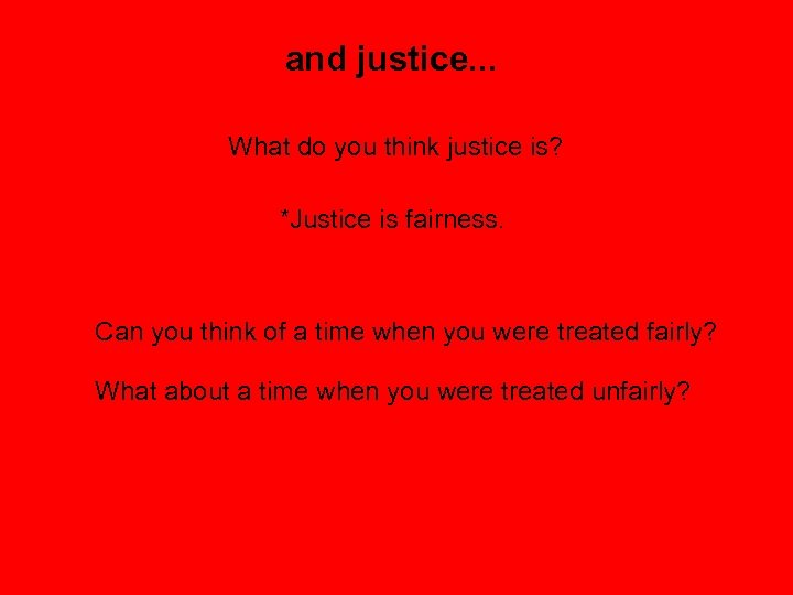 and justice. . . What do you think justice is? *Justice is fairness. Can