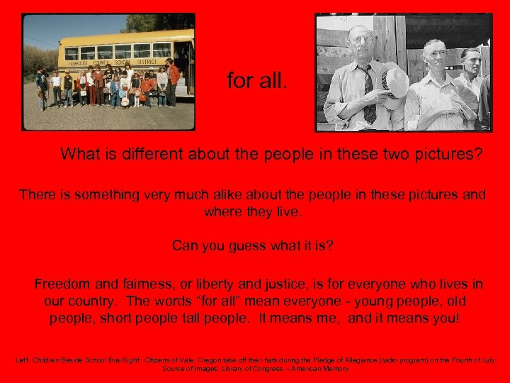 for all. What is different about the people in these two pictures? There is