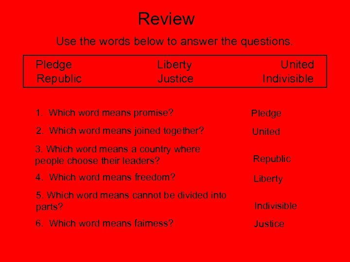Review Use the words below to answer the questions. Pledge Republic Liberty Justice United