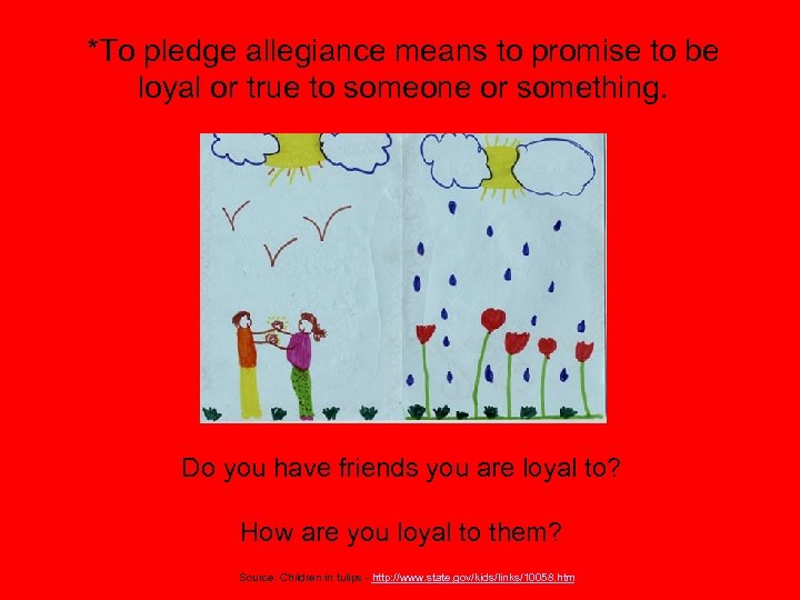 *To pledge allegiance means to promise to be loyal or true to someone or