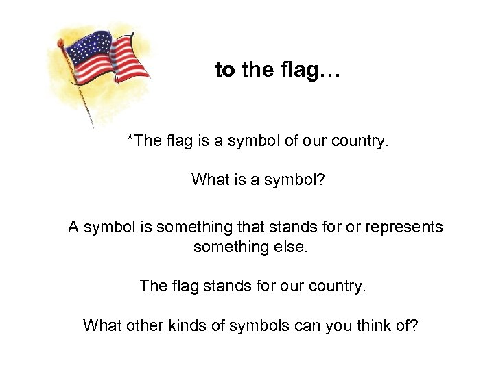 to the flag… *The flag is a symbol of our country. What is a