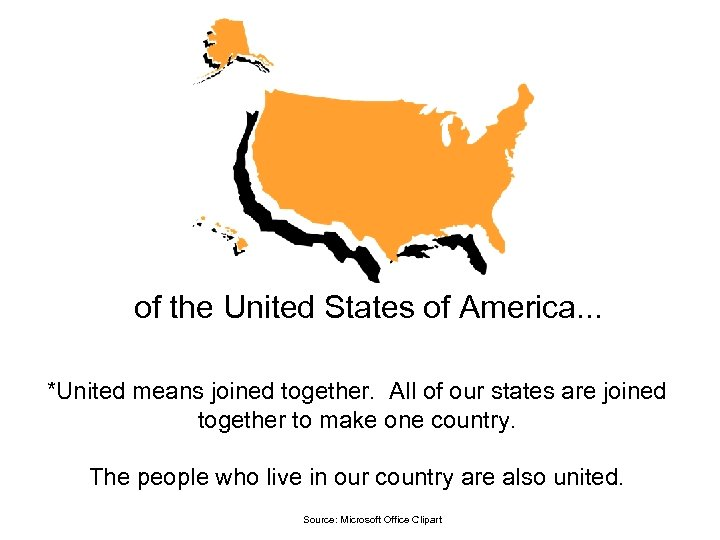 of the United States of America. . . *United means joined together. All of
