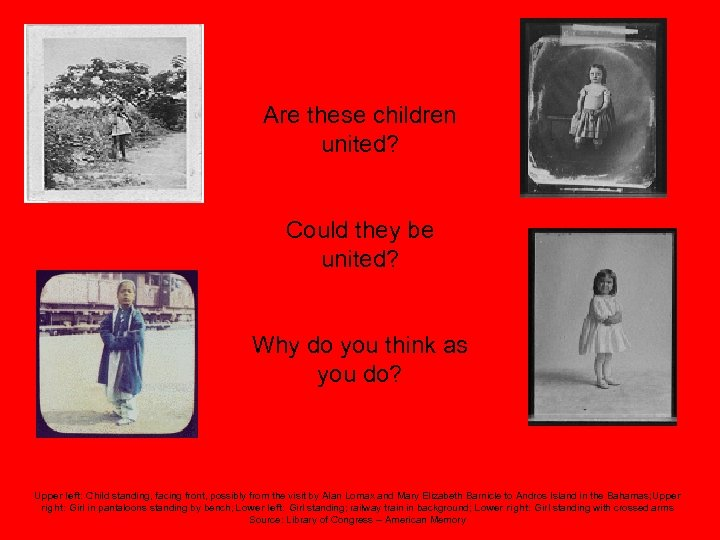 Are these children united? Could they be united? Why do you think as you