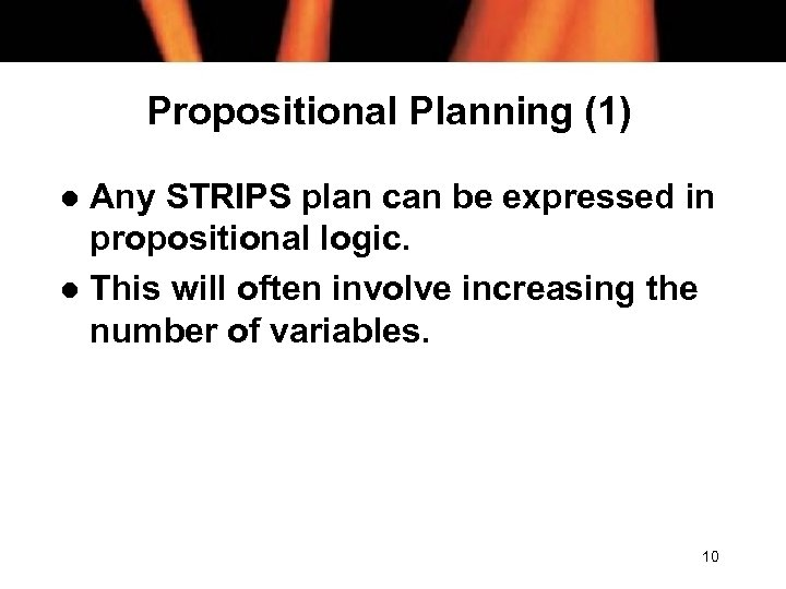 Propositional Planning (1) Any STRIPS plan can be expressed in propositional logic. l This