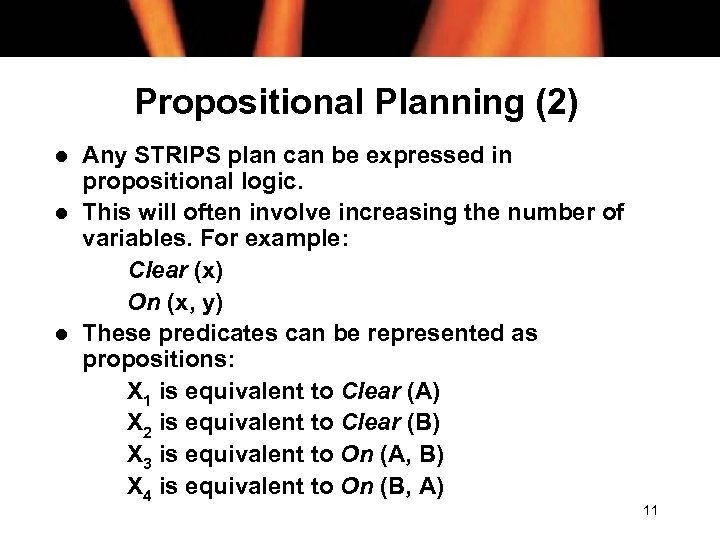 Propositional Planning (2) l l l Any STRIPS plan can be expressed in propositional