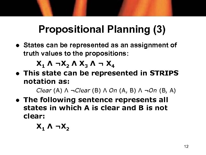 Propositional Planning (3) l l States can be represented as an assignment of truth