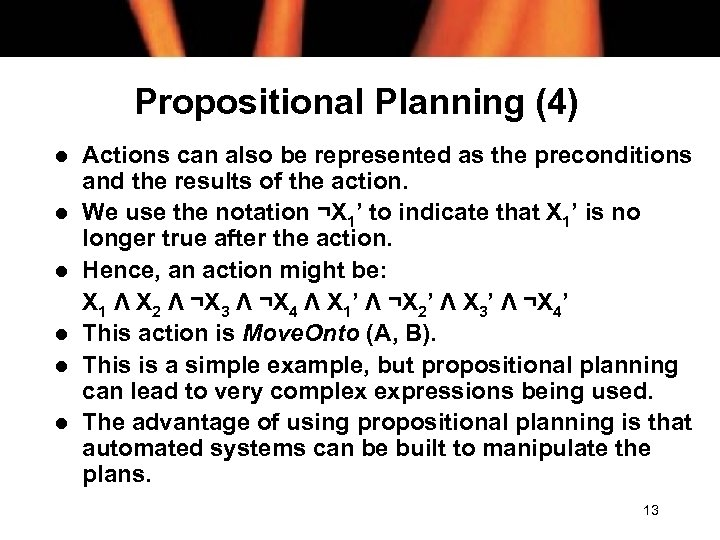 Propositional Planning (4) l l l Actions can also be represented as the preconditions