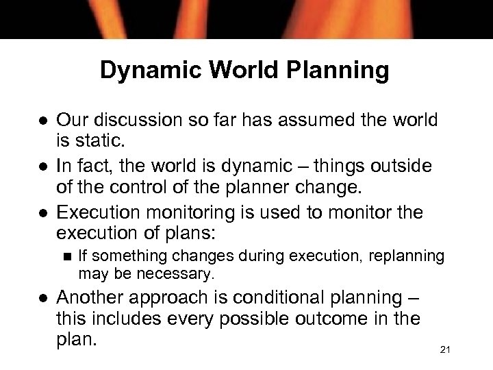 Dynamic World Planning l l l Our discussion so far has assumed the world