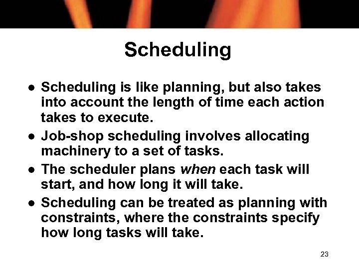 Scheduling l l Scheduling is like planning, but also takes into account the length