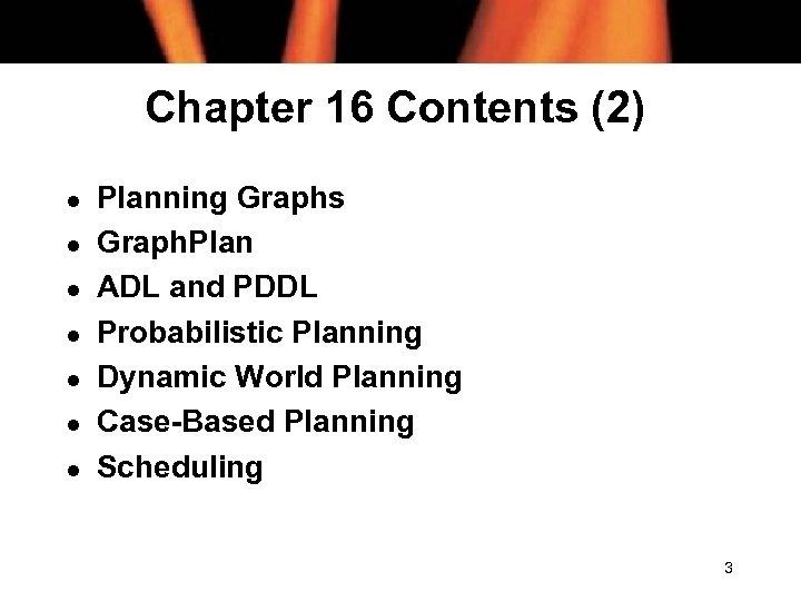Chapter 16 Contents (2) l l l l Planning Graphs Graph. Plan ADL and