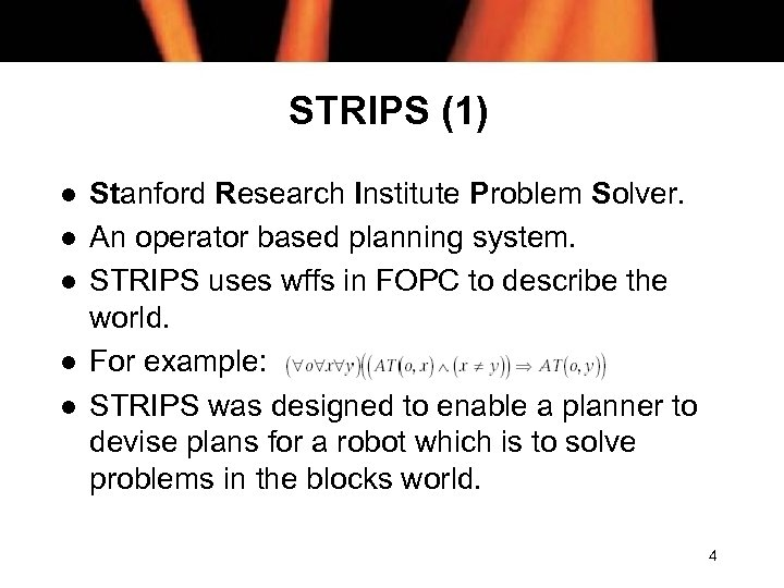 STRIPS (1) l l l Stanford Research Institute Problem Solver. An operator based planning