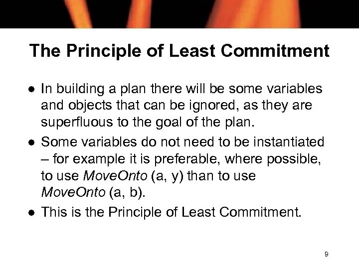 The Principle of Least Commitment l l l In building a plan there will