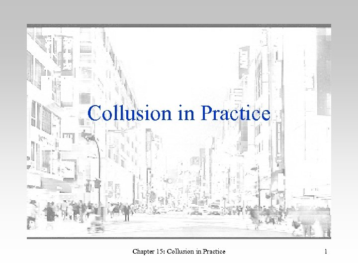 Collusion in Practice Chapter 15: Collusion in Practice 1