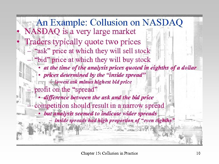 An Example: Collusion on NASDAQ • NASDAQ is a very large market • Traders
