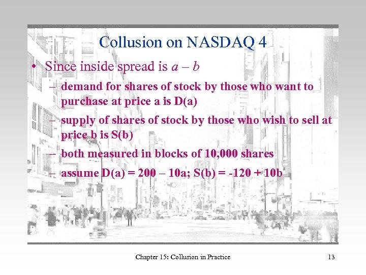 Collusion on NASDAQ 4 • Since inside spread is a – b – demand