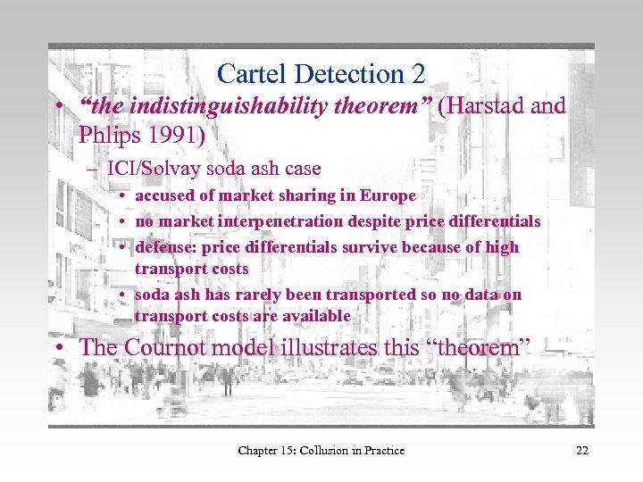 """Cartel Detection 2 • """"the indistinguishability theorem"""" (Harstad and Phlips 1991) – ICI/Solvay soda"""
