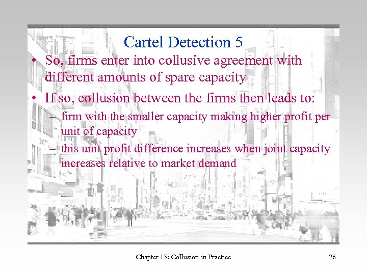 Cartel Detection 5 • So, firms enter into collusive agreement with different amounts of