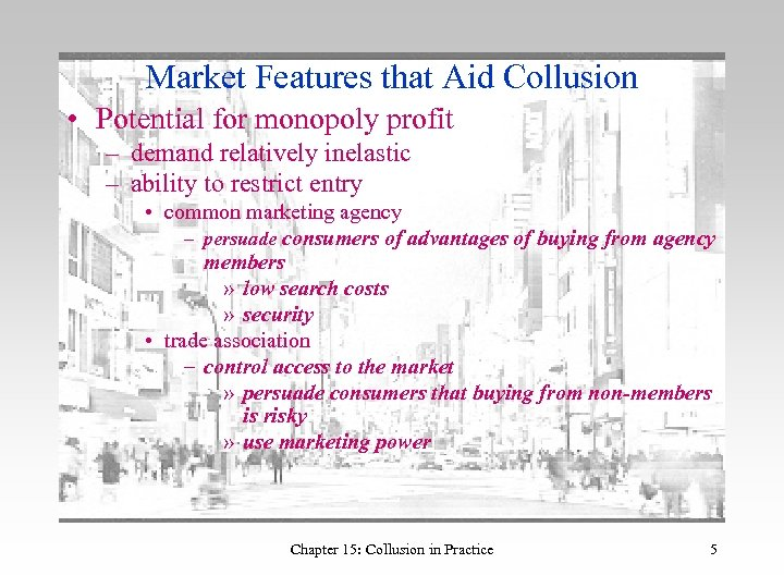 Market Features that Aid Collusion • Potential for monopoly profit – demand relatively inelastic