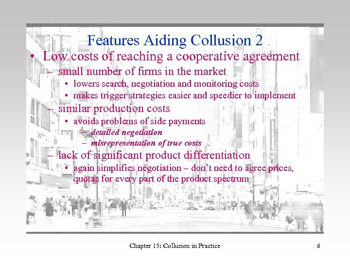 Features Aiding Collusion 2 • Low costs of reaching a cooperative agreement – small