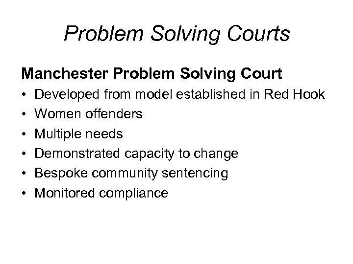 Problem Solving Courts Manchester Problem Solving Court • • • Developed from model established