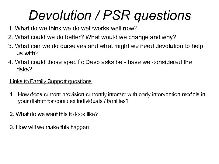 Devolution / PSR questions 1. What do we think we do well/works well now?
