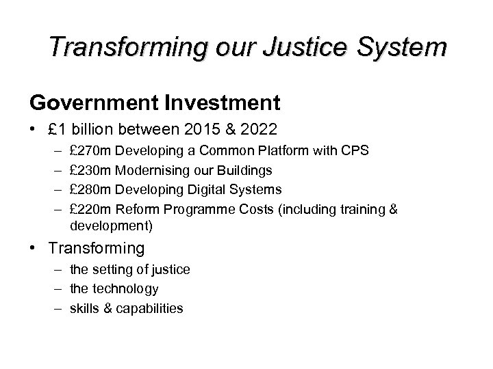 Transforming our Justice System Government Investment • £ 1 billion between 2015 & 2022