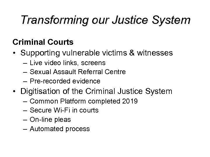 Transforming our Justice System Criminal Courts • Supporting vulnerable victims & witnesses – Live
