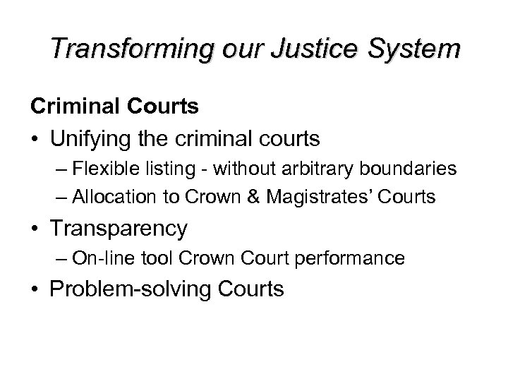 Transforming our Justice System Criminal Courts • Unifying the criminal courts – Flexible listing