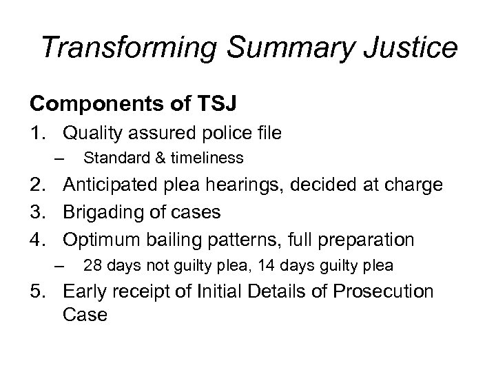 Transforming Summary Justice Components of TSJ 1. Quality assured police file – Standard &