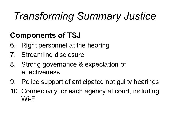 Transforming Summary Justice Components of TSJ 6. Right personnel at the hearing 7. Streamline