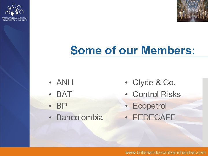 Some of our Members: • • ANH BAT BP Bancolombia • • Clyde &