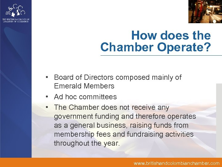 How does the Chamber Operate? • Board of Directors composed mainly of Emerald Members