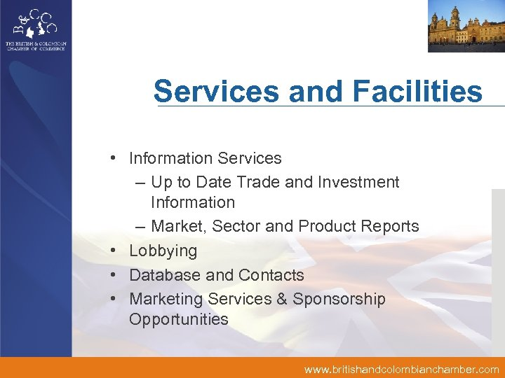 Services and Facilities • Information Services – Up to Date Trade and Investment Information