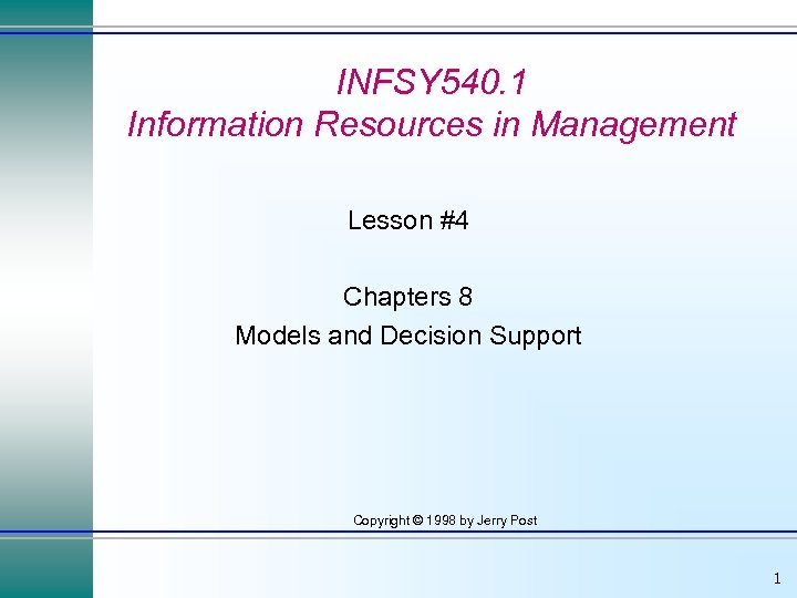 INFSY 540. 1 Information Resources in Management Lesson #4 Chapters 8 Models and Decision