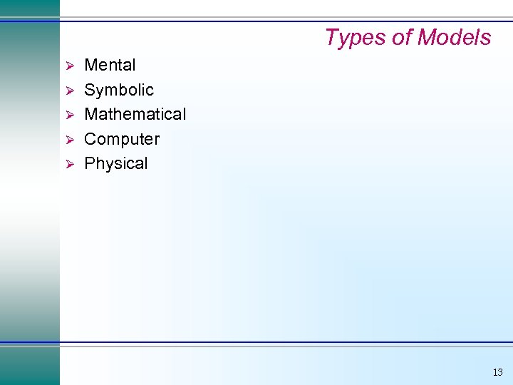 Types of Models Ø Ø Ø Mental Symbolic Mathematical Computer Physical 13