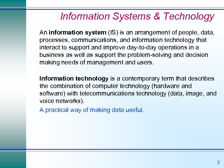 Information Systems & Technology An information system (IS) is an arrangement of people, data,