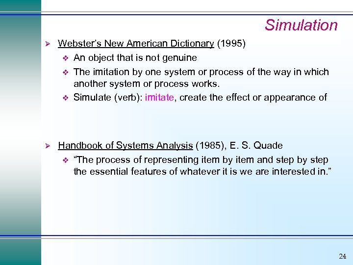 Simulation Ø Webster's New American Dictionary (1995) v An object that is not genuine