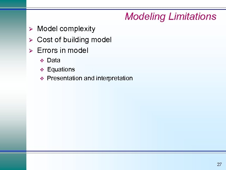 Modeling Limitations Ø Ø Ø Model complexity Cost of building model Errors in model